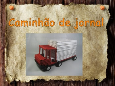 2 - Artesanato e Reciclagem DIY - Como fazer um caminhão de jornal -  1º parte
