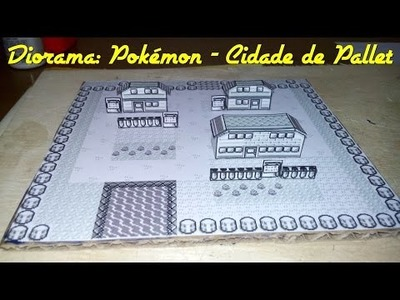 DIY - Faça você mesmo - Diorama de Pokémon (Cidade de Pallet)