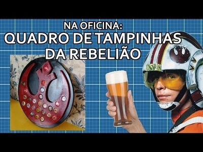 Quadro de tampinhas da Aliança Rebelde - DIY | Na oficina - S02E01