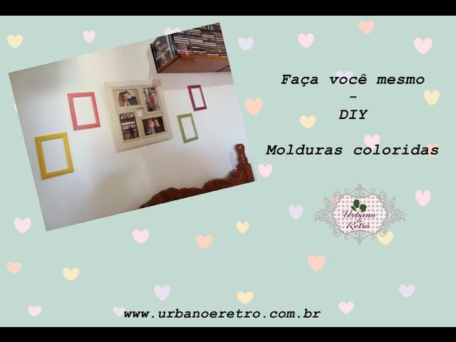 Faça você mesmo - DIY: Molduras Coloridas Baratas ♥ Urbano e Retrô