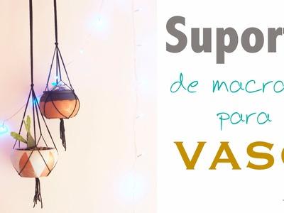 Suporte de macramé para Vaso | por Isa Ribeiro - Na nossa vida