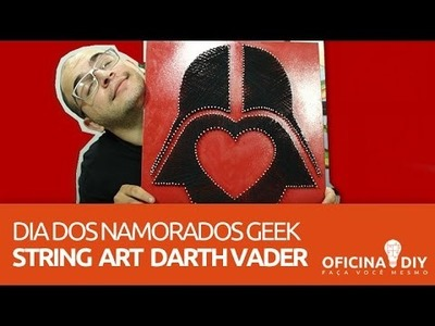 Darth Vader String Art (Dia dos Namorados) | Oficina DIY #06