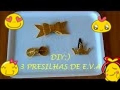 DIY:) 3 PRESILHAS DE E.V.A