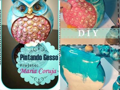 DIY- Pintando em Gesso - Maria Coruja