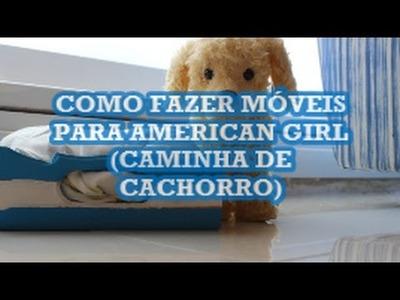 DIY - MÓVEIS PARA AMERICAN GIRL (CAMINHA DE CACHORRO) - AMERICAN GIRL BRASIL