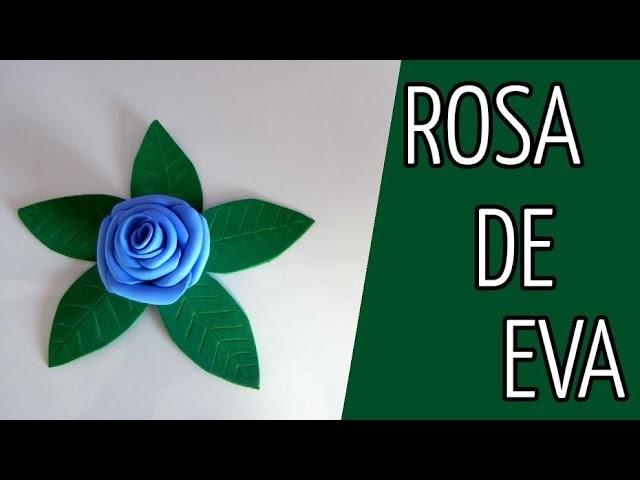 Rosa de EVA : DIY ❤ Faça Você Mesmo!