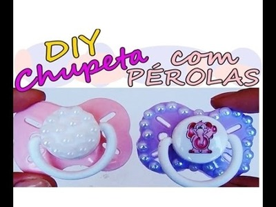DIY: CHUPETA COM PÉROLAS