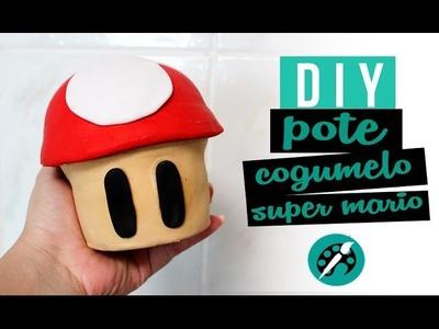 DIY POTE COGUMELO - SUPER MARIO ❤ GEEK TUTORIAIS