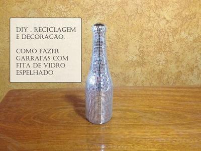 DIY . Decoração em Garrafas com Fita de Vidro Espelhada