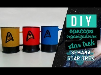DIY CANECAS ORGANIZADORAS STAR TREK ❤ GEEK TUTORIAIS