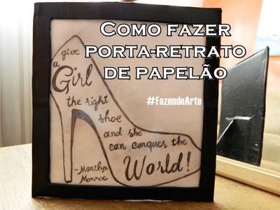 DIY: Como fazer porta-retrato de papelão #FazendoArte