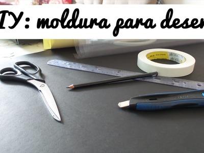 DIY: Moldura para Desenho