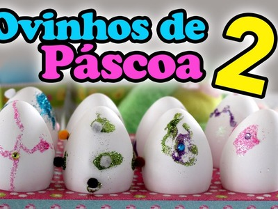 Artesanato de Ovinho de Páscoa 2 - Easter Craft - DIY - Learn how to decorate Easter eggs