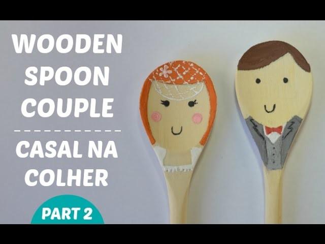 TUTORIAL CASAL NA COLHER PARTE 2 :: DIY WOODEN SPOON COUPLE PART 2