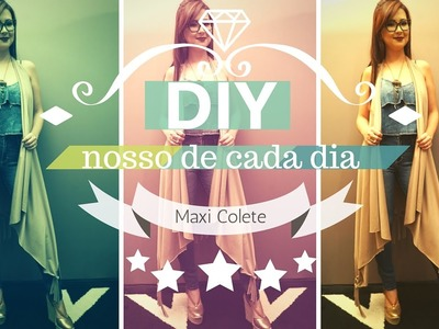 Como fazer Maxi Colete sem costura | DIY Nosso de Cada Dia
