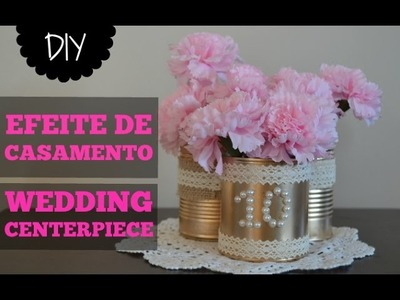DIY CENTRO DE MESA COM LATAS :: DIY WEDDING CENTERPIECE W. CANS
