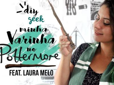 DIY MINHA VARINHA DO POTTERMORE ❤ FEAT LAURA MELO - CANAL SNEAK PEEK