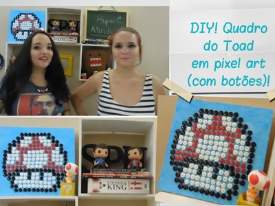 DIY! Quadro do Toad com botões com a Bia do Canal PopUp