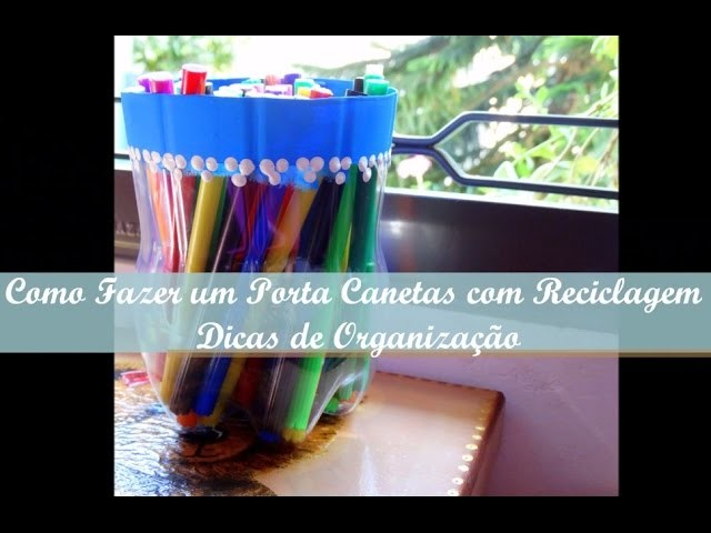 DIY: Como Fazer Porta Canetas Com Visor Transparente ♥ Reciclagem ♥ Dicas de Organização