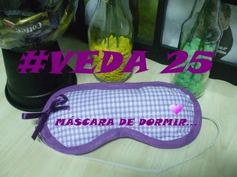 #VEDA 25. DIY: FAÇA VC MESMO MÁSCARA DE DORMIR.