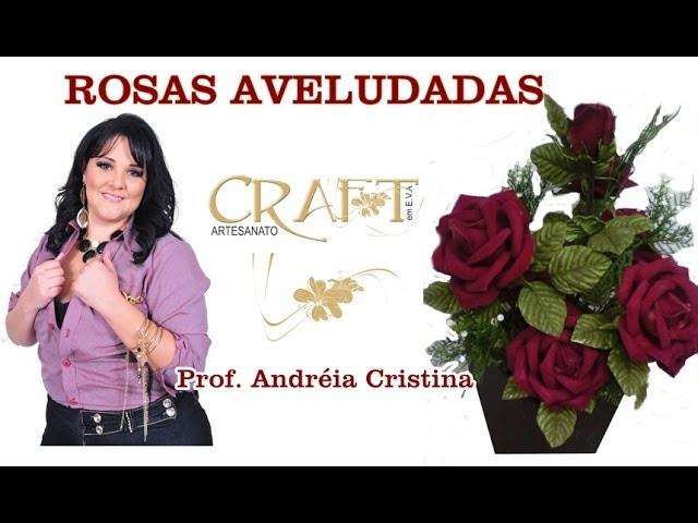 ROSAS AVELUDADAS feitas com E.V.A - Prof. Andréia Cristina
