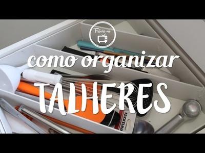 Como fazer : organizar talheres | Flávia Ferrari