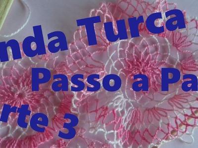 RENDA TURCA -  Passo a Passo Como Fazer PARTE 3