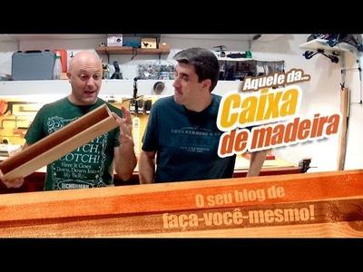 Empoeirados S01_9 - Como fazer uma caixa de madeira