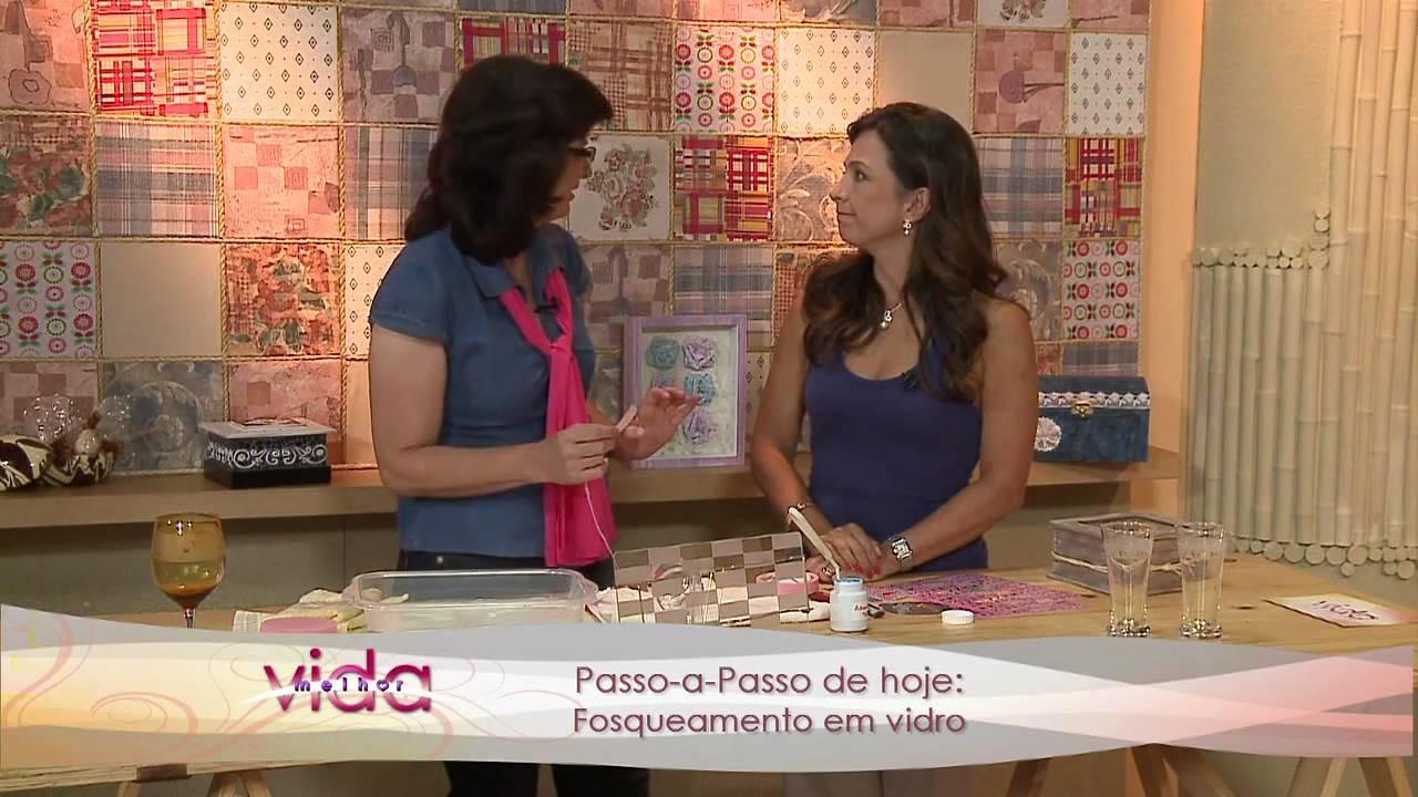 Vida Melhor - Artesanato: Vera Francisco ensina o Fosqueamento em Vidro