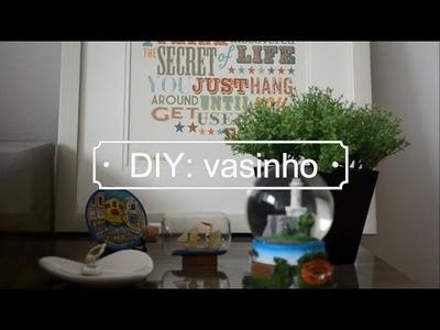Faça você mesmo: DIY - vasinho