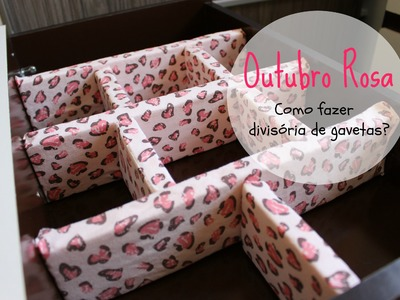 Outubro Rosa - Como fazer divisória.repartição de gavetas - Blog Beleza Rosa