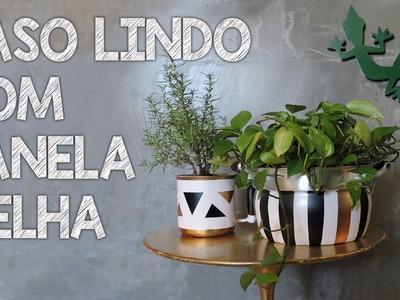 VASO LINDO COM PANELA VELHA! Webserie: Utensílios de Cozinha#2