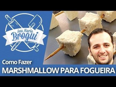 COMO FAZER MARSHMALLOW PARA FOGUEIRA | Feat Manual do Mundo | Ana Maria Brogui #186