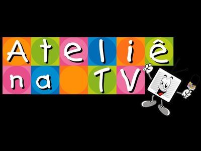Ateliê na TV - Rede Brasil - 18.05.16 - Lina Melão e Camila Martins