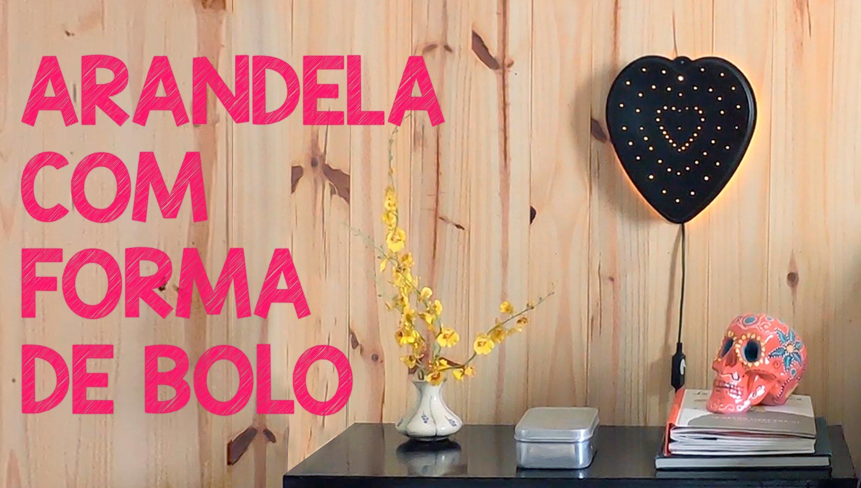 ARANDELA COM FORMA DE BOLO - Webserie: Utensílios de Cozinha#4