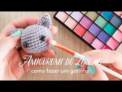 Amigurumi do Zero #5 - Gracinha de Gatinho