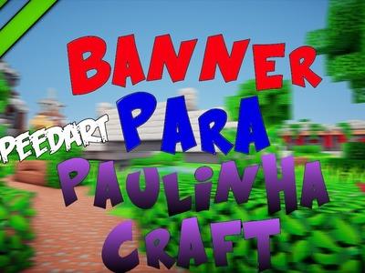 1# Speedart - Banner Para Paulinha Craft