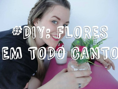 TUTORIAL(DIY) : Flores em todo canto ♥