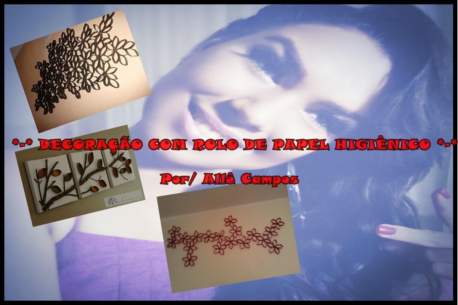 *-* ARTESANATO COM ROLO DE PAPEL HIGIÊNICO *-* Por Allê Campos