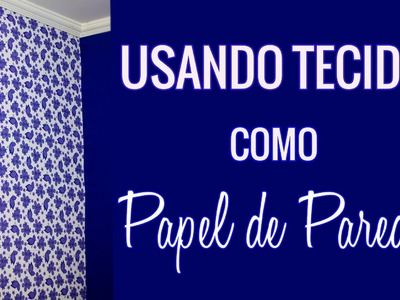 Usando tecido como papel de parede | DIY Decor