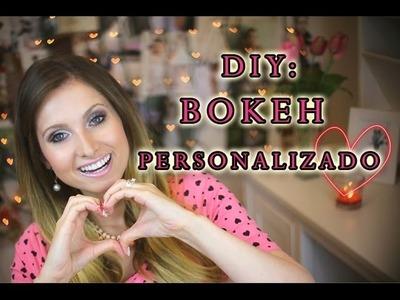DIY: Bokeh Personalizado! *Dia dos namorados*