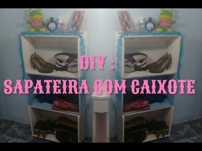 DIY : SAPATEIRA COM CAIXOTE. ESTANTE