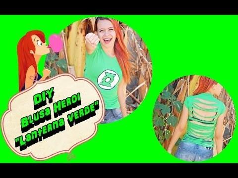 "DIY : Blusa Heroi "" Lanterna Verde "" + customização"