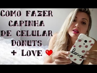 DIY Capinha Customizada Com Donuts e Love