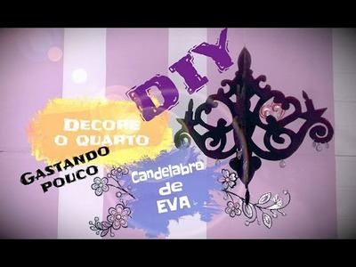 DIY. DECORANDO O QUARTO- CANDELABRO DE EVA. DIY DECOR HOME idea