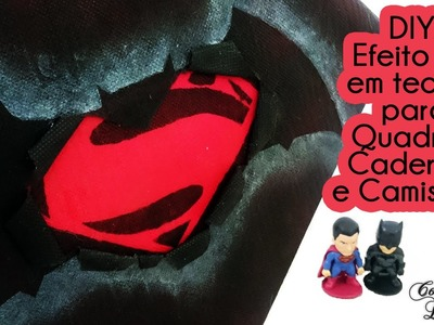 DIY: Como fazer efeito 3D em tecido. Quadro, caderno, camiseta Batman vs Superman | Corujices da Lu