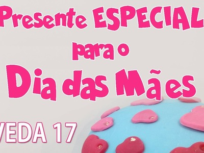 DIY - Presente LINDO FÁCIL E BARATO para o Dia das Mães - Sah Passa o Passo #VEDA 17