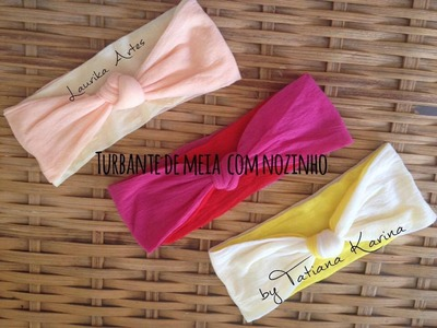 Turbante de meia com nozinho by Tatiana Karina (turban headband) Tutorial. DIY. PAP