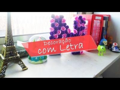 DIY Decoração - Letra com Flores