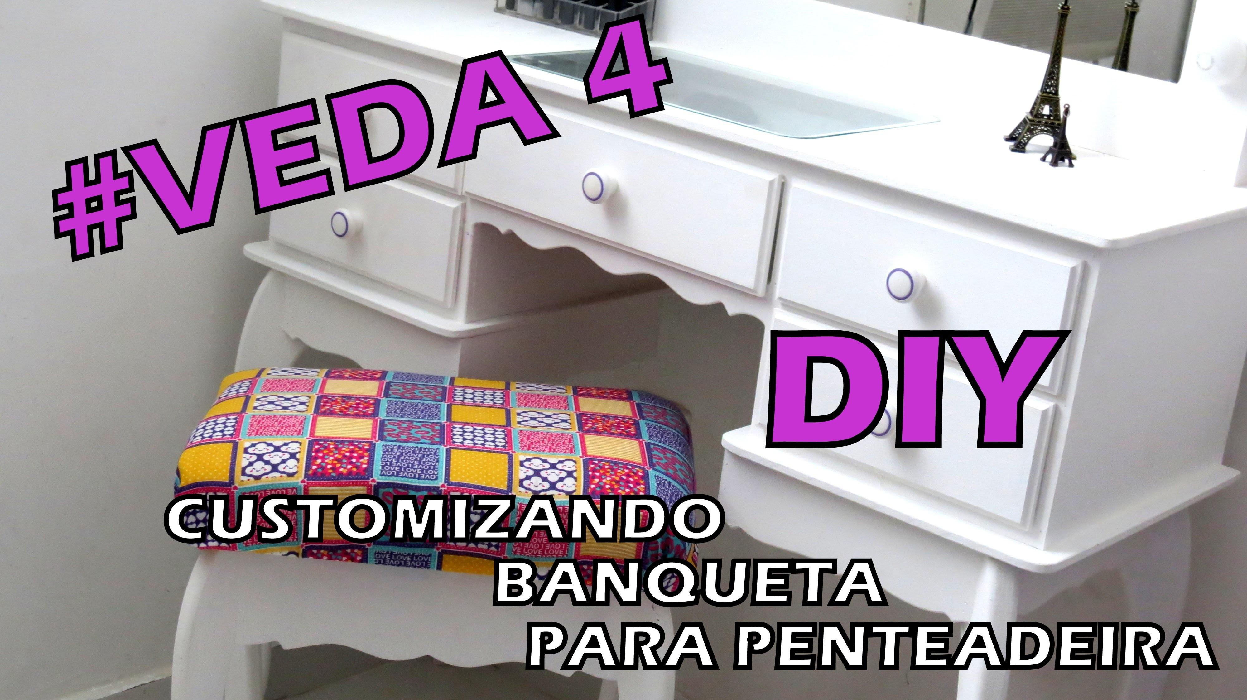 DIY - CUSTOMIZANDO BANQUETA PARA PENTEADEIRA #VEDA 4